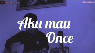 Once Mekel - Aku Mau (Kucinta Kau Apa Adanya) Cover akustik  Anang Desra 