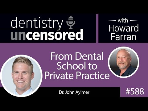 588 From Dental School to Private Practice with John Aylmer : Dentistry Uncensored