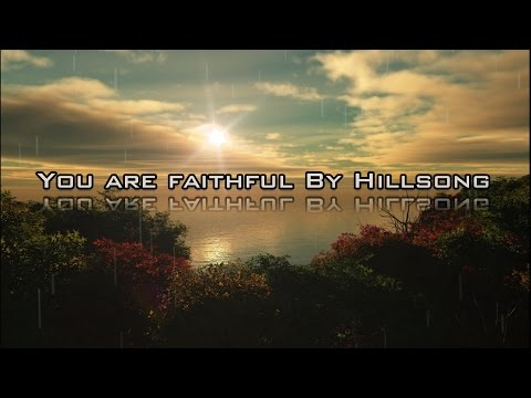 You are faithful By Hillsong