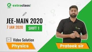 JEE Main 2020 (7th Jan | Shift 1)Physics Full Question Paper Solution By Prateek Sir| Extraclass.com