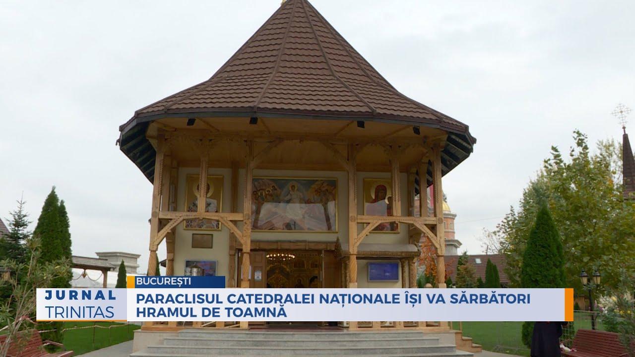 Paraclisul Catedralei Naționale își va sărbători hramul de toamnă