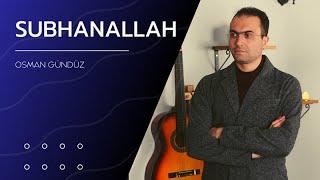 Osman Gündüz   Subhanallah