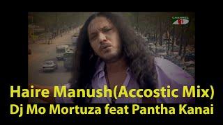 Haire Manush | Dj Mo Mortuza feat Pantha Kanai | Official Video