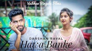 Hawa Banke   Darshan Raval   Ft. Vaibhav & Priyanka   Heart Touching Cute Story  