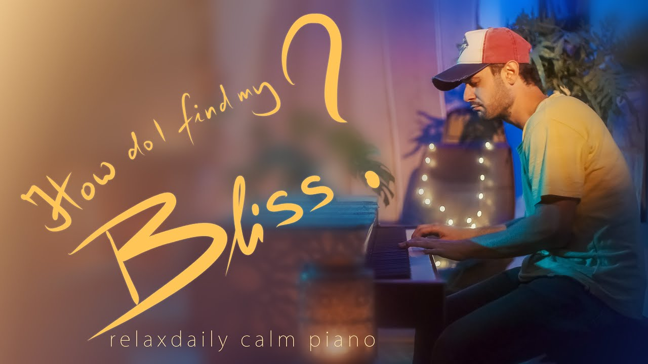 Download Piano Relaxing Music - study music, focus, create, stress relief, reflect [How Do I Find My Bliss?]