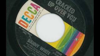 DANNY WHITE - Cracked up over you - DECCA