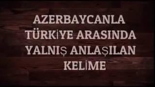 AZERBAYCANLA TÜRKİYE ARASINDA YALNIŞ ANLAŞILAN 10 KELİME!