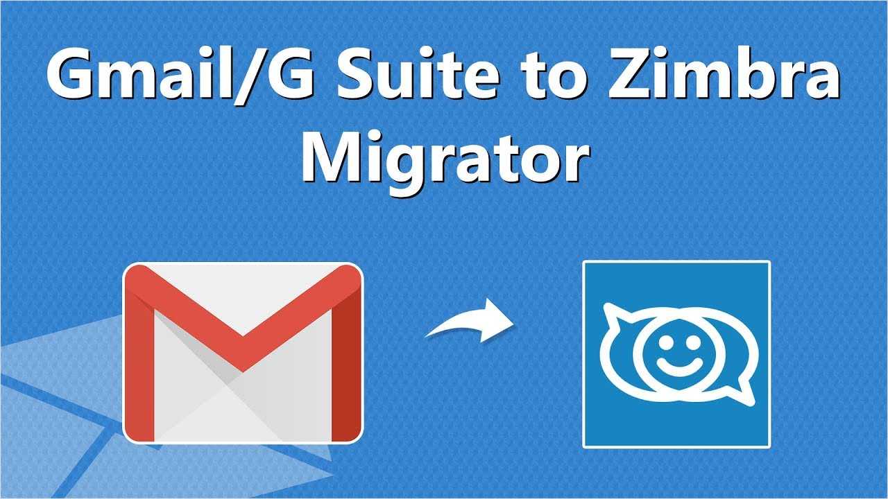 Migrate Emails from Google Gmail or G Suite to Zimbra Collaboration Server