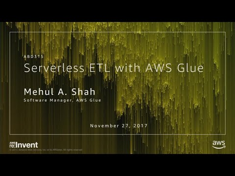 AWS re:Invent 2017: Building Serverless ETL Pipelines with AWS Glue (ABD315)