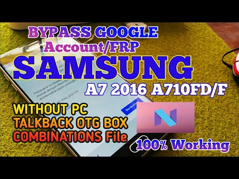 Samsung A7 2016 A710F/FD Frp Bypass ANDROID 7.0 7.1 Without Pc 2019 New Metode