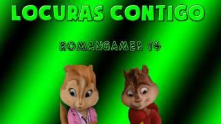 LOCURAS CONTIGO(ROMBAI)-Alvin y las Ardillas