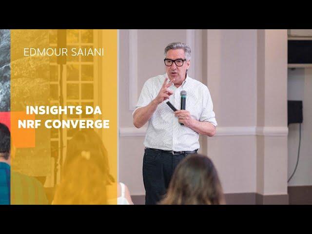 Insights da NRF Converge | Edmour Saiani
