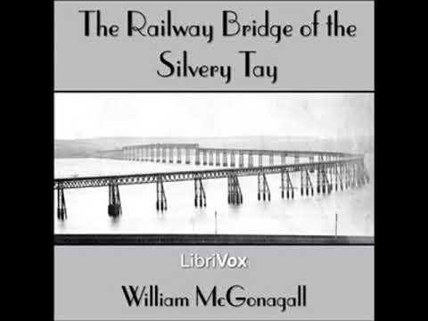 The Railway Bridge of the Silvery Tay by William Topaz MCGONAGALL read by Various | Full Audio Book