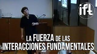 La Fuerza de las Interacciones Fundamentales - Gregorio Herdoiza
