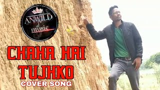 Chaha Hai Tujhko Cover Song Anwild Group#wilsonkujur