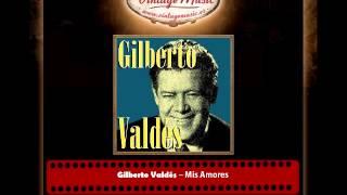 Gilberto Valdés – Mis Amores