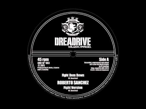 ROBERTO SANCHEZ- FIGHT DEM DOWN.wmv