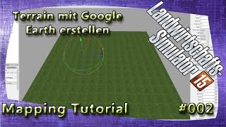 LS15 Giants Editor Map Tutorial #002 Terrain mit Google Earth erstellen (V2 reupload)