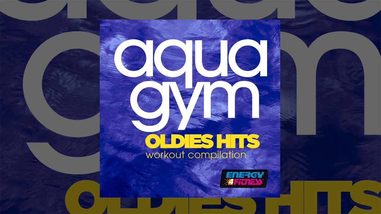 E4f Aqua Gym Oldies Hits Workout Compilation Fitness Music 2019 Youtube