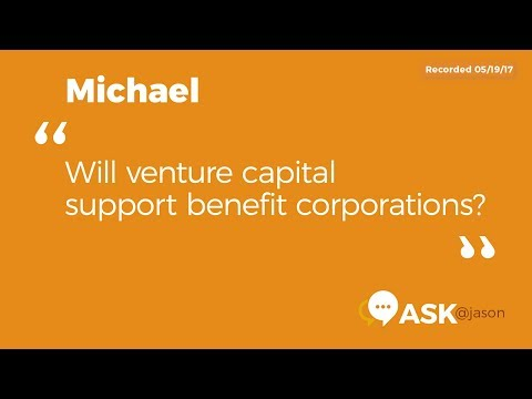 Ask Jason: Will venture capital support benefit corporations?