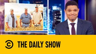 Farmers Claim They Get More Action Than Anyone Else | The Daily Show With Trevor Noah