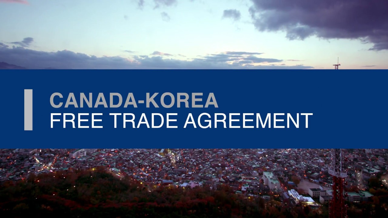 Canada Korea Free Trade Agreement Youtube