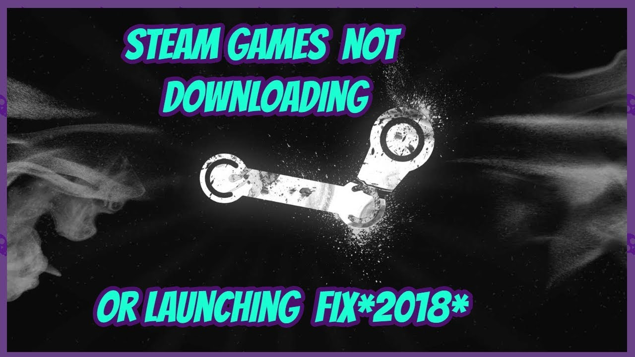 Steam Games Not Downloading And Launching FIX *2018*