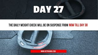 Day 27 The daily weight check will be on suspense from now till Day 30