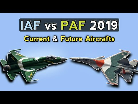 Indian Air Force Vs Pakistan Air Force 2019 - Current & Future Aircraft 2019 | IAF VS PAF Comparison