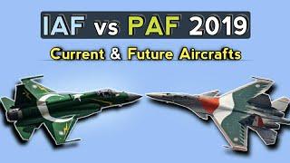 Indian Air Force vs Pakistan Air Force 2019 - Current & Future Aircraft 2019 | IAF VS PAF Comparison