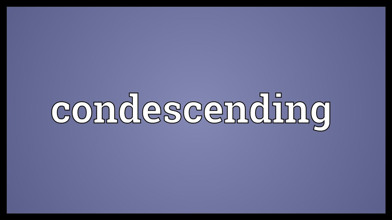 Word of the week: condescending