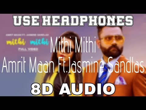Mithi Mithi-Amrit Maan [8D AUDIO] Ft.Jasmine Sandlas | Intense | 8D Punjabi Songs 2019