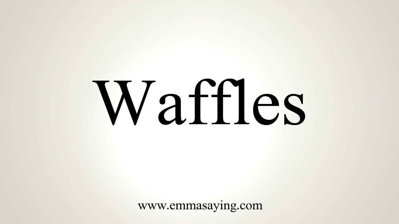 How To Pronounce Waffles