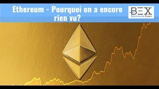 Ethereum - Pourquoi on a encore rien vu?