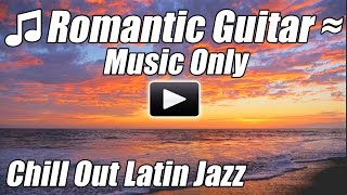Latin Guitar Chill Out Romantic Spanish Flamenco Slow Instrumental Jazz Love Songs Relaxing Playlist
