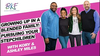 Growing Up In A Blended Family: Pursuing Your Stepchildren with Kory and Ashley Miles