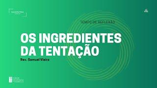 Tempo de Reflexão   16.09.2020   Os ingredientes da tentação