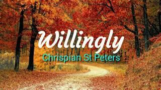 Willingly - Chrispian St Peters  (+lyrics)