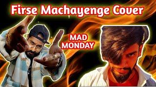 Firse Machayenge Cover | Mad Monday | Ft. Emiway Bantai