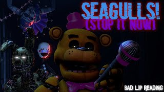 [SFM FNAF] SEAGULLS! (Stop It Now) by Bad Lip Reading