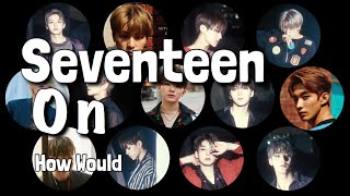 How Would SEVENTEEN (세븐틴) sing On by BTS (방탄소년단)