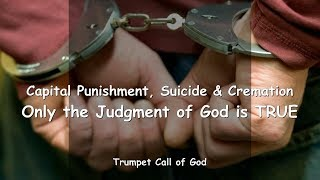 CAPITAL PUNISHMENT, SUICIDE & CREMATION... ONLY THE JUDGMENT OF GOD IS TRUE ❤️ TRUMPET CALL OF GOD