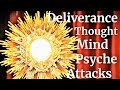 watch he video of Deliverance Prayer for attacks on thought & mind, fear, worries, depression, panic, psychic attacks