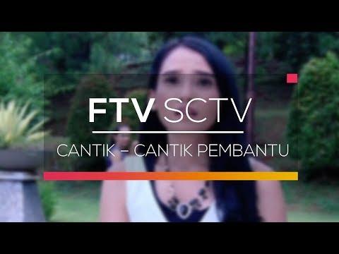 FTV SCTV - Cantik Cantik Pembantu