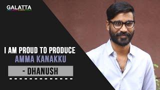 I Am Proud To Produce Amma Kanakku - Dhanush