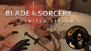 Blade and Sorcery   Livestream #2 - Plus Q+A