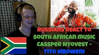 RUSSIANS REACT TO SOUTH AFRICAN MUSIC   Cassper Nyovest - Tito Mboweni REACTION