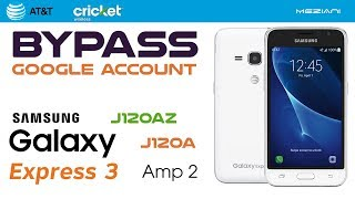 Bypass Google Account Galaxy Express 3 J120A (AT&T) Galaxy Amp 2 J120AZ(Cricket) Remove FRP