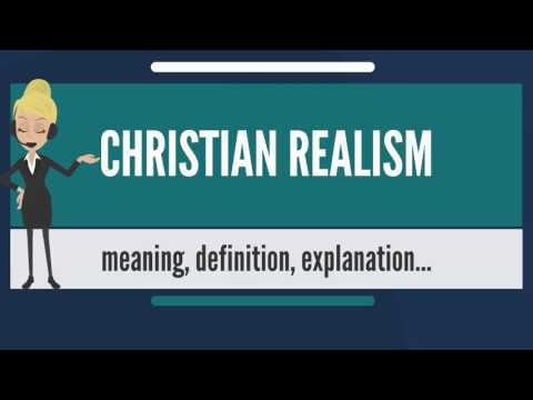 What is CHRISTIAN REALISM? What does CHRISTIAN REALISM mean? CHRISTIAN REALISM meaning & explanation