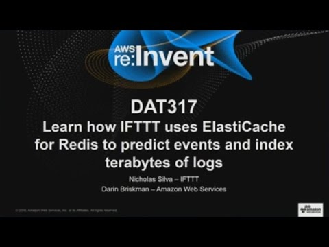 AWS re:Invent 2016: How IFTTT uses ElastiCache for Redis to predict events (DAT317)
